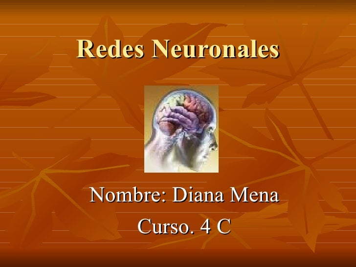 Redes Neuronales Nombre: Diana Mena Curso. 4 C
