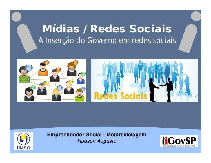 Mídias / Redes Sociais A Inserção do Governo em redes sociais       Empreendedor Social - Metareciclagem            Hudson...
