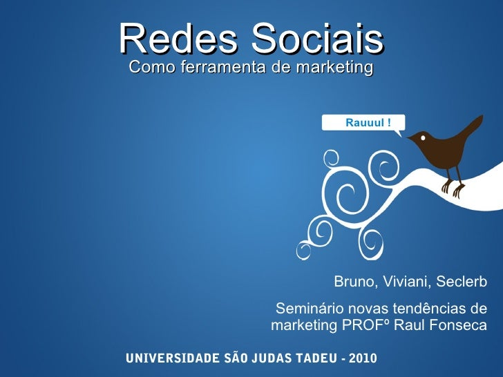 Redes SociaisComo ferramenta de marketing                              Rauuul !                            Bruno, Viviani,...