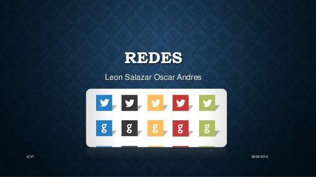 REDES Leon Salazar Oscar Andres 29/04/20141CV7