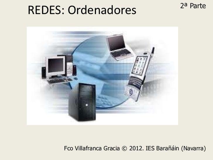 2ª ParteREDES: Ordenadores      Fco Villafranca Gracia © 2012. IES Barañáin (Navarra)