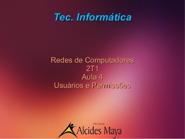 Tec. InformáticaTec. Informática Redes de ComputadoresRedes de Computadores 2T12T1 Aula 4Aula 4 Usuários e PermissõesUsuár...