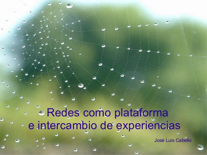 Redes como plataforma  e intercambio de experiencias   José Luis Cabello