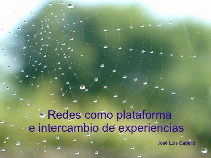 Redes como plataforma e intercambio de experiencias