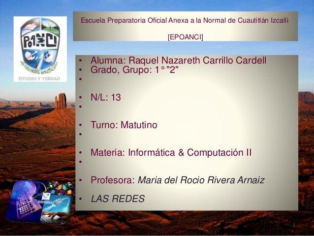 Escuela Preparatoria Oficial Anexa a la Normal de Cuautitlán Izcalli [EPOANCI] • Alumna: Raquel Nazareth Carrillo Cardell ...