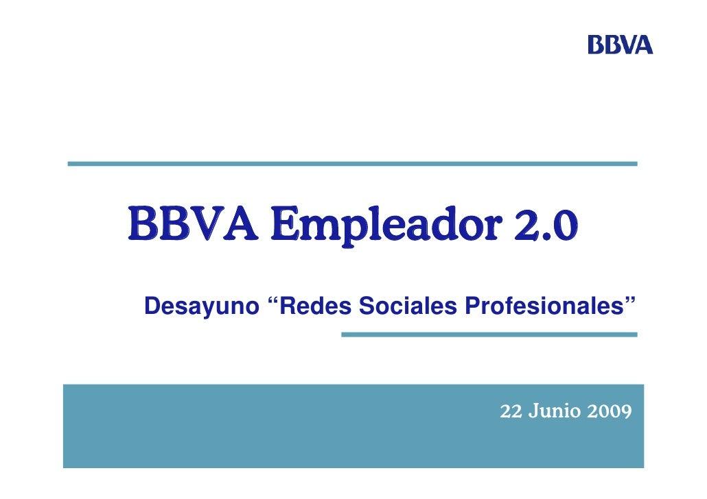 """BBVA Empleador 2.0 Desayuno """"Redes Sociales Profesionales""""                                22 Junio 2009                   ..."""