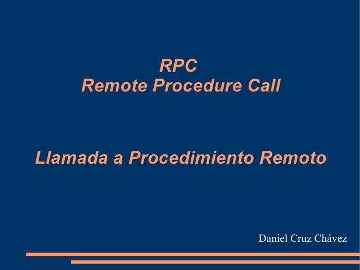 RPC  Remote Procedure Call Llamada a Procedimiento Remoto Daniel Cruz Chávez