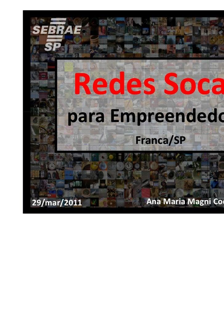 Redes Socais       para Empreendedoras              Franca/SP29/mar/2011    Ana Maria Magni Coelho  SEBRAE-SP