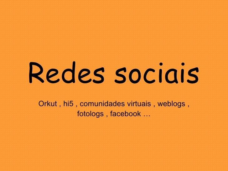Redes sociais Orkut , hi5 , comunidades virtuais , weblogs , fotologs , facebook …