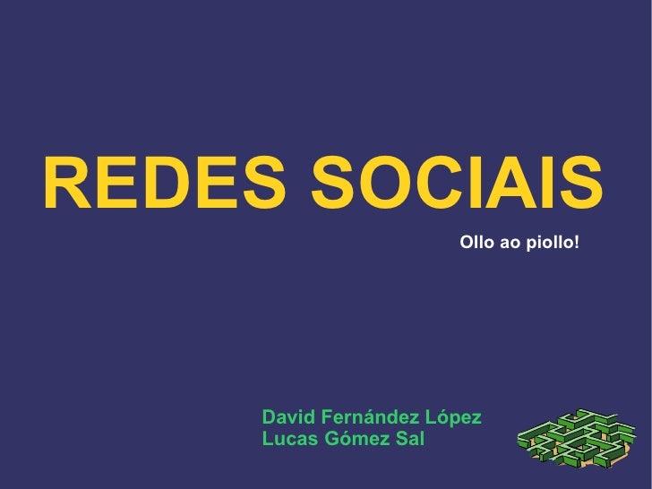 REDES SOCIAIS Ollo ao piollo! David Fernández López Lucas Gómez Sal