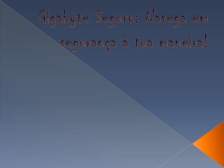 Gigabyte Seguro: Navega em segurança à tua maneira!<br />