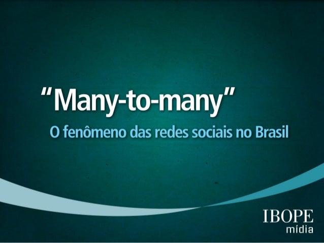 Consumidores Digitais: O fenômeno das Redes Sociais no Brasil (Ibope Mídia, 2010)