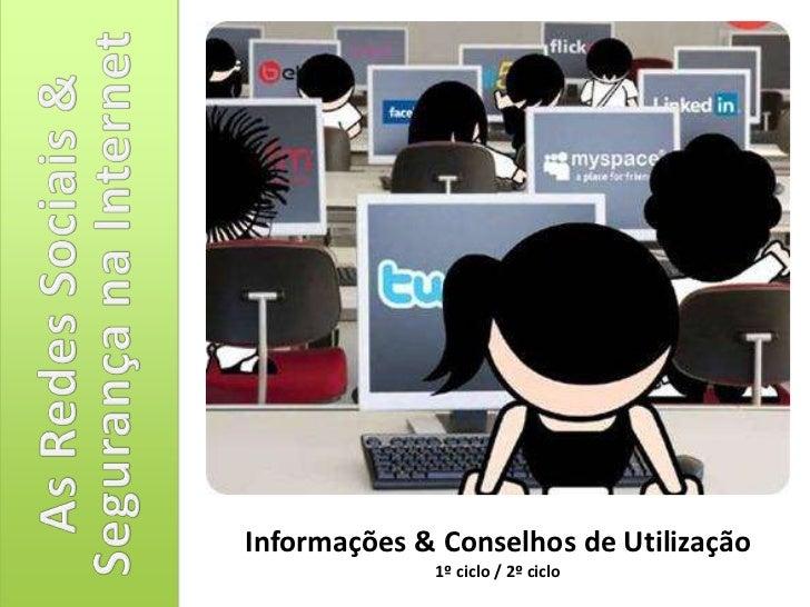 As Redes Sociais& Segurança na Internet<br />Informações & Conselhos de Utilização<br />1º ciclo / 2º ciclo<br />