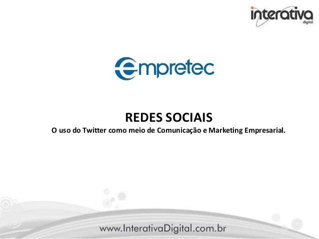 REDES SOCIAIS O uso do Twitter como meio de Comunicação e Marketing Empresarial.