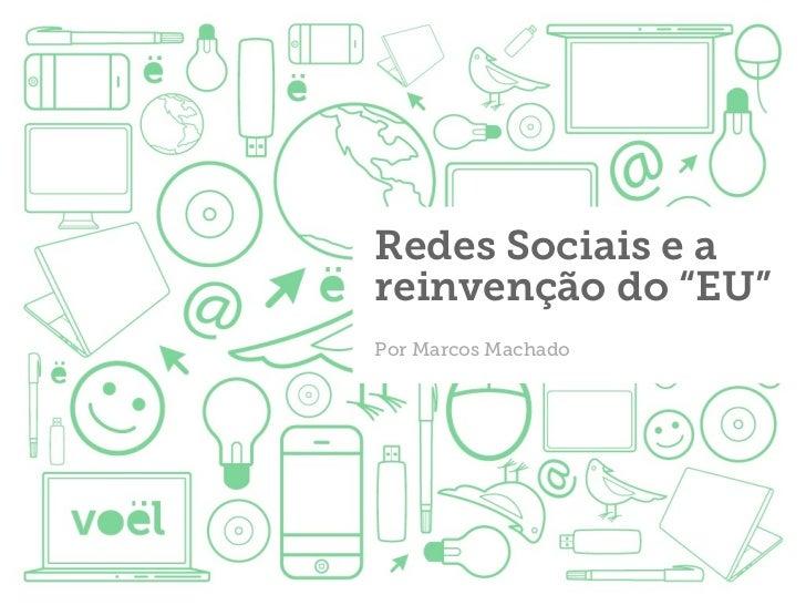 """Redes Sociais e areinvenção do """"EU""""Por Marcos Machado"""