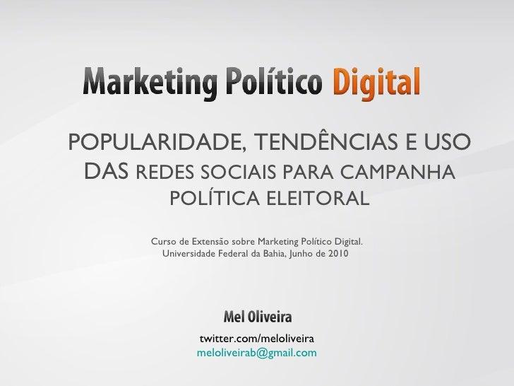 twitter.com/meloliveira [email_address] POPULARIDADE, TENDÊNCIAS E USO DAS  REDES SOCIAIS PARA CAMPANHA POLÍTICA ELEITORAL...