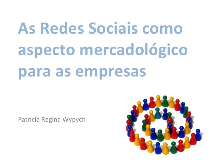 Patrícia Regina Wypych As Redes Sociais como aspecto mercadológico para as empresas