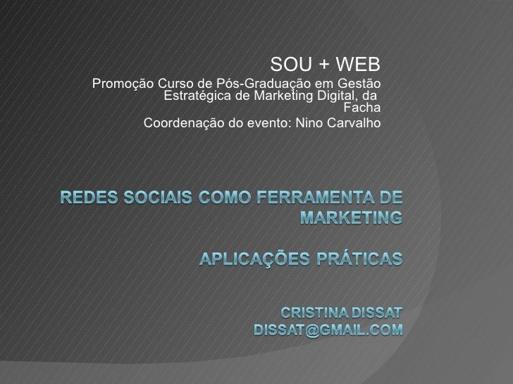 SOU + WEB Promoção Curso de Pós-Graduação em Gestão Estratégica de Marketing Digital, da  Facha Coordenação do evento: Nin...
