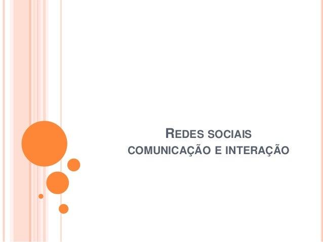 REDES SOCIAIS COMUNICAÇÃO E INTERAÇÃO