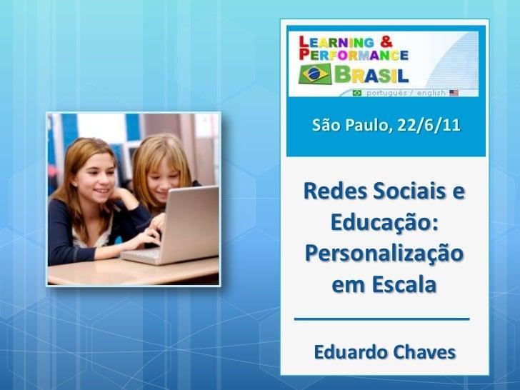São Paulo, 22/6/11<br />Redes Sociais e Educação: Personalização em Escala<br />Eduardo Chaves<br />