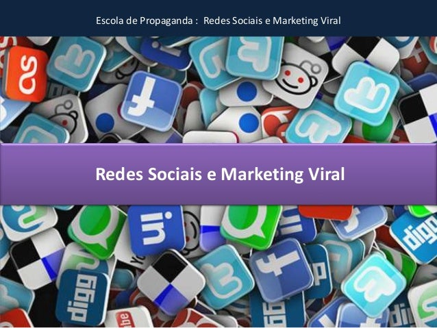Escola de Propaganda : Redes Sociais e Marketing Viral Redes Sociais e Marketing Viral
