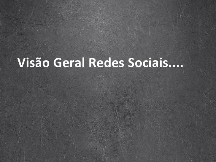 Visão Geral Redes Sociais....