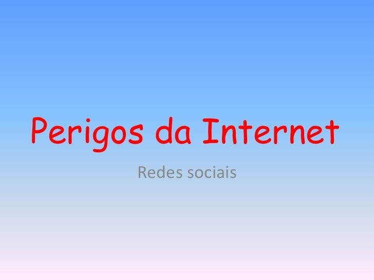 Perigos da Internet<br />Redes sociais <br />
