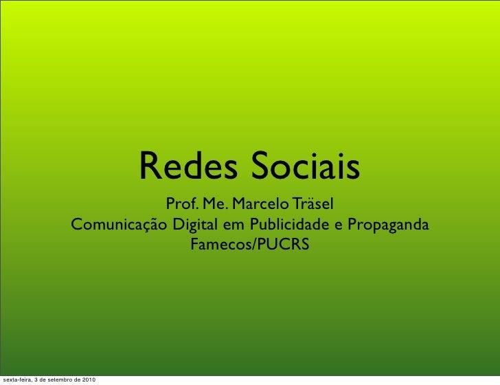 Redes Sociais                                    Prof. Me. Marcelo Träsel                         Comunicação Digital em P...
