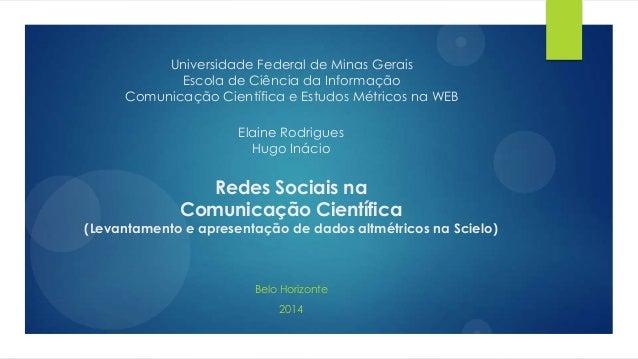 Redes Sociais na Comunicação Científica (Levantamento e apresentação de dados altmétricos na Scielo) Belo Horizonte 2014 E...