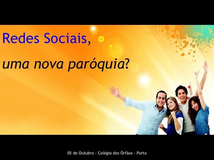 Redes   Sociais ,  uma nova paróquia ? 05 de Outubro - Colégio dos Órfãos - Porto
