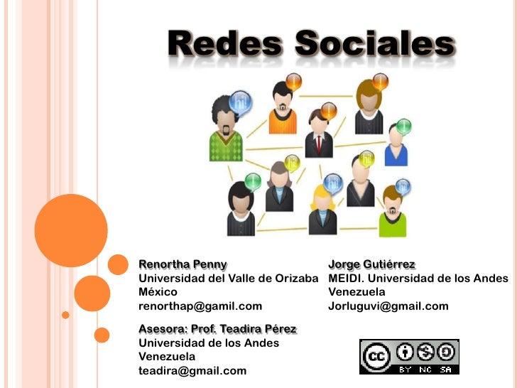 Redes Sociales<br />RenorthaPenny<br />Universidad del Valle de Orizaba<br />México<br />renorthap@gamil.com<br />Jorge Gu...