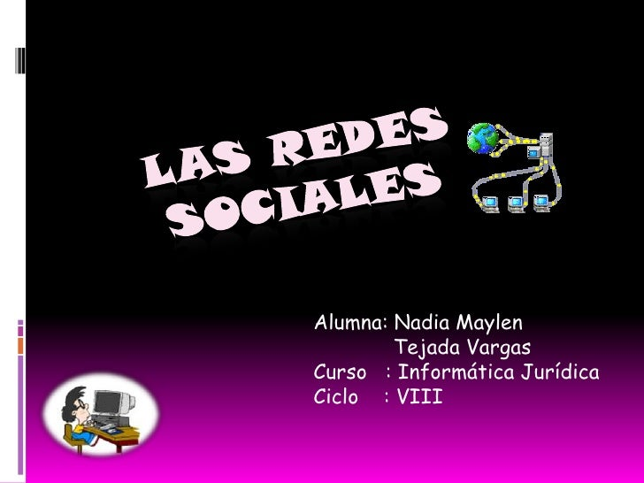 las redes sociales<br />Alumna: Nadia Maylen <br />            Tejada Vargas<br />Curso   : Informática Jurídica<br />Cicl...