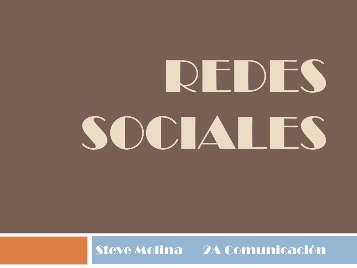 Redes SOCIALES<br />Steve Molina2A Comunicación <br />