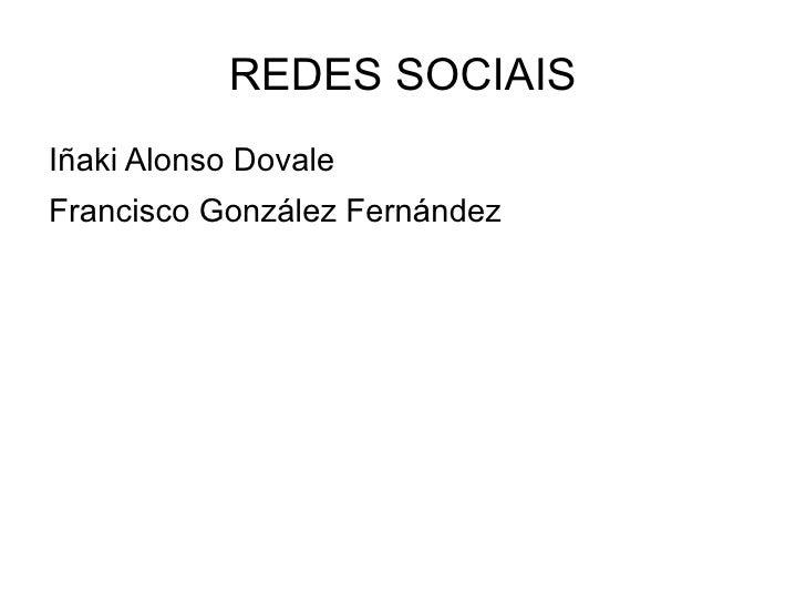 REDES SOCIAIS <ul><li>Iñaki Alonso Dovale