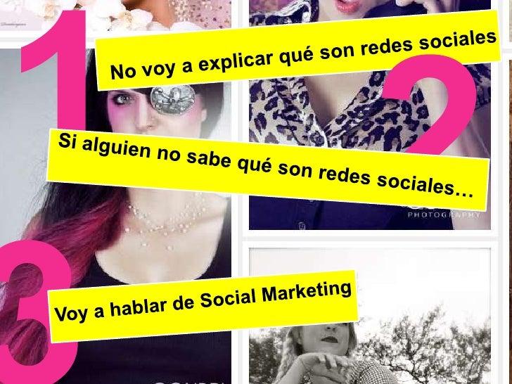 1<br />2<br />No voy a explicar qué son redes sociales<br />Si alguien no sabe qué son redes sociales…<br />3<br />Voy a h...