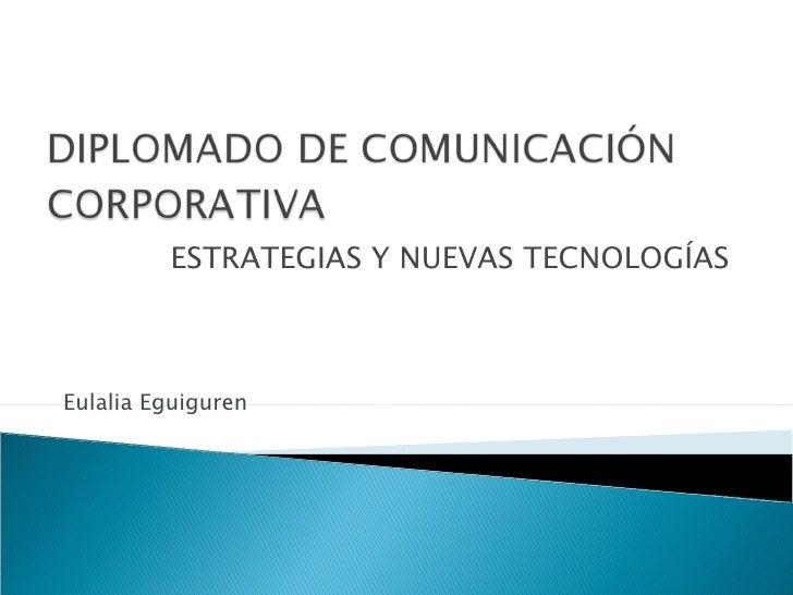 ESTRATEGIAS Y NUEVAS TECNOLOGÍAS Eulalia Eguiguren