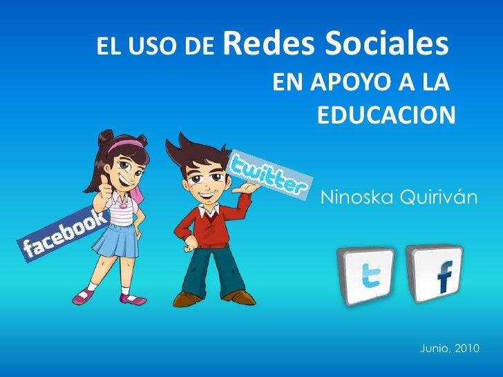 EL USO DERedes Sociales<br />EN APOYO A LA <br />EDUCACION<br />Ninoska Quiriván<br />Junio, 2010<br />