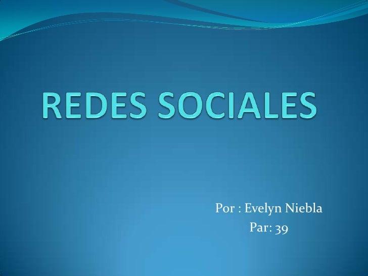 REDES SOCIALES<br />Por : Evelyn Niebla<br />Par: 39<br />