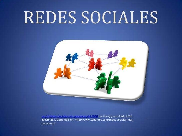 REDES SOCIALES<br />Las 10 Redes Sociales más populares del 2010 [en línea] [consultado 2010 agosto 25 ]. Disponible en: h...