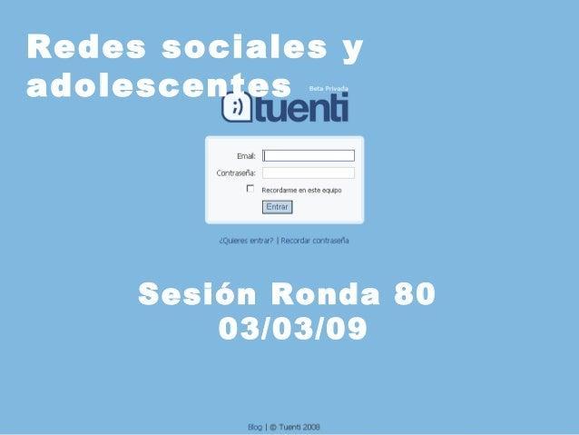 Redes sociales y adolescentes Sesión Ronda 80 03/03/09