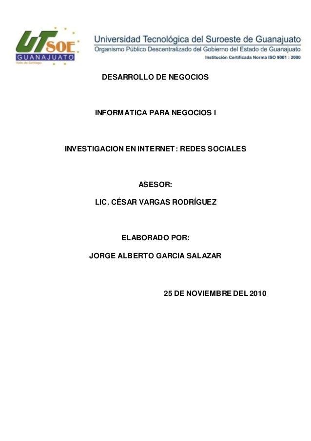 DESARROLLO DE NEGOCIOS INFORMATICA PARA NEGOCIOS I INVESTIGACION EN INTERNET: REDES SOCIALES ASESOR: LIC. CÉSAR VARGAS ROD...