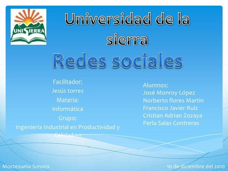 Universidad de la sierra<br />Redes sociales<br />Facilitador:<br />Jesús torres<br />Materia:<br />Informática<br />Grupo...