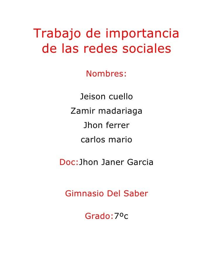 Trabajo de importancia de las redes sociales        Nombres:       Jeison cuello     Zamir madariaga        Jhon ferrer   ...