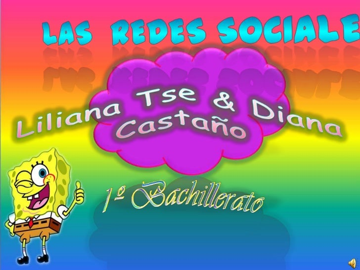 Las  Redes Sociales<br />Liliana Tse & Diana Castaño<br />1º Bachillerato<br />