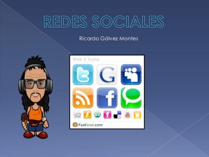 REDES SOCIALES<br />Ricardo Gálvez Montes<br />