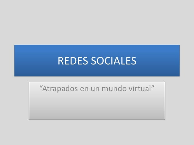 """REDES SOCIALES """"Atrapados en un mundo virtual"""""""