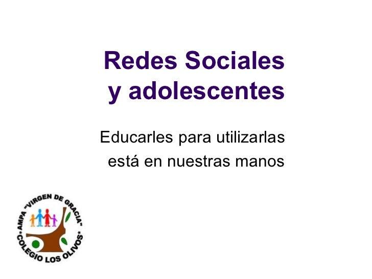 Redes Sociales y adolescentes Educarles para utilizarlas está en nuestras manos