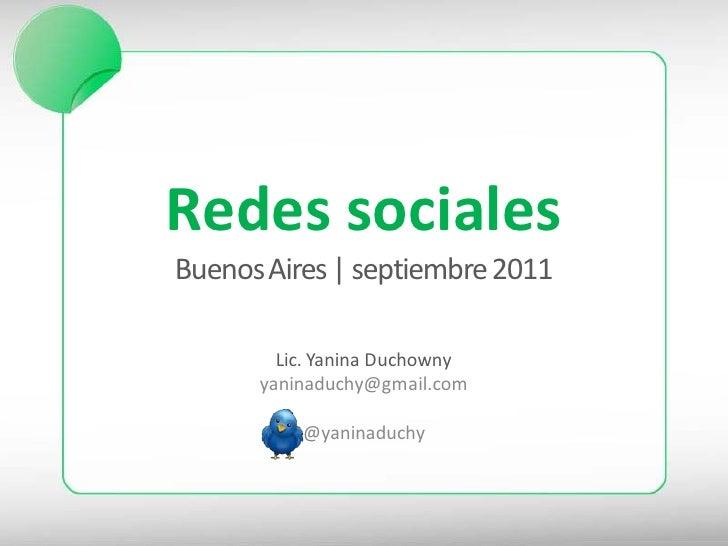 Redes socialesBuenos Aires | septiembre 2011        Lic. Yanina Duchowny      yaninaduchy@gmail.com          @yaninaduchy