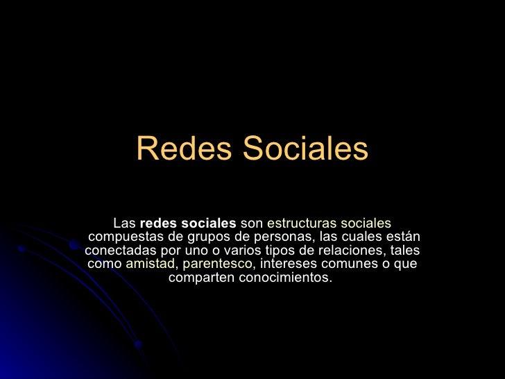 Redes Sociales Las redes sociales son estructuras   sociales compuestas de grupos de personas, las cuales están conect...