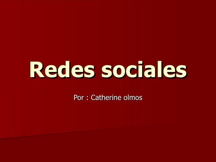 Redes sociales Por : Catherine olmos